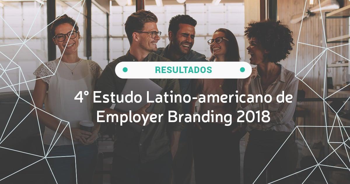 Resultados 4° Estudo Latino-americano de Employer Branding 2018