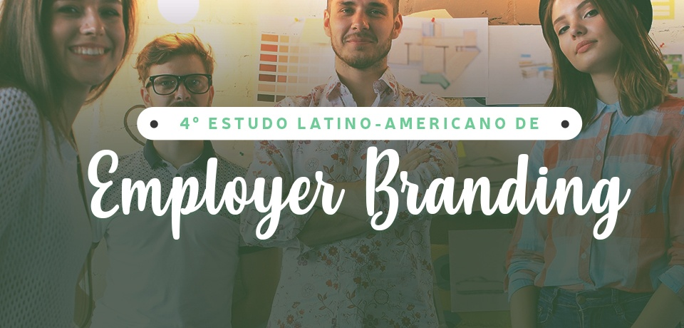 Participe do 4º Estudo Latino-Americano de Employer Branding 2018