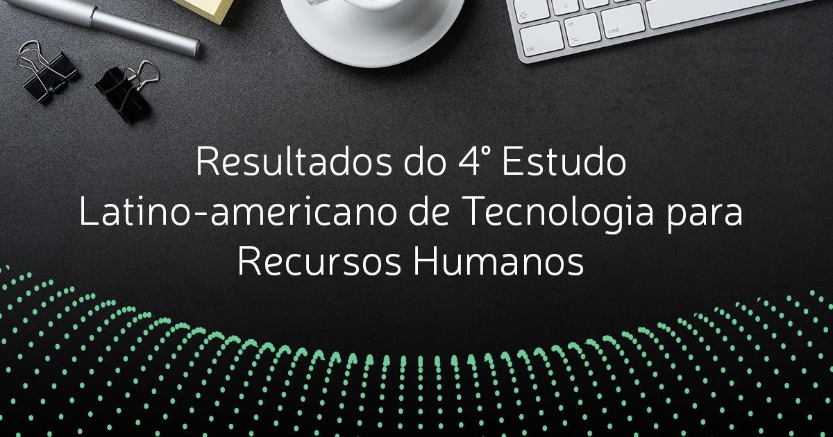 [Resultados] 4° Estudo Latino-americano de Tecnologia para Recursos Humanos